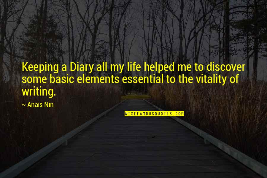 Elements Of Life Quotes By Anais Nin: Keeping a Diary all my life helped me