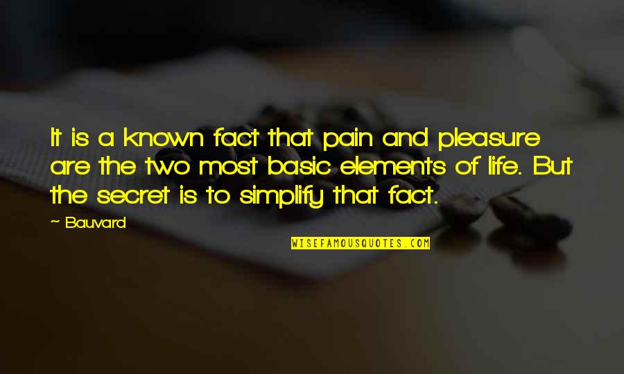 Elements Of Life Quotes By Bauvard: It is a known fact that pain and