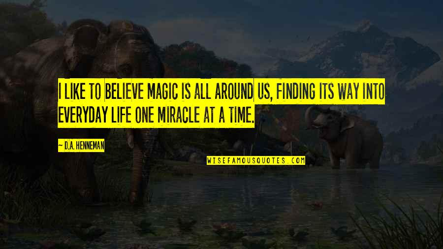 Elements Of Life Quotes By D.A. Henneman: I like to believe magic is all around