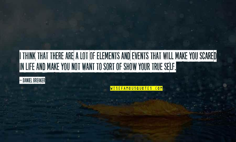 Elements Of Life Quotes By Daniel Breaker: I think that there are a lot of