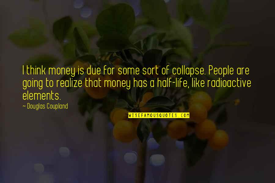 Elements Of Life Quotes By Douglas Coupland: I think money is due for some sort