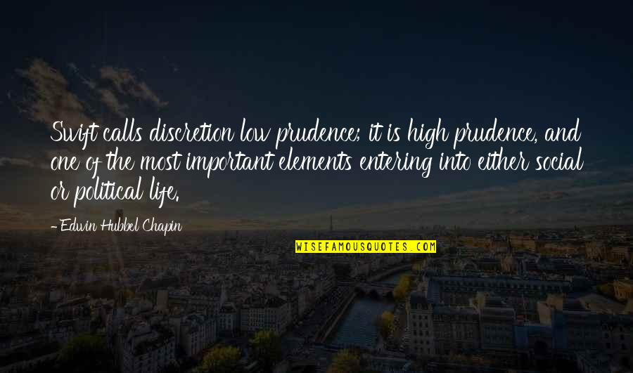 Elements Of Life Quotes By Edwin Hubbel Chapin: Swift calls discretion low prudence; it is high