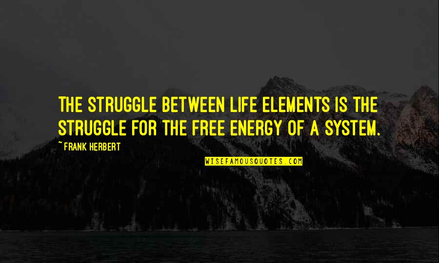 Elements Of Life Quotes By Frank Herbert: The struggle between life elements is the struggle