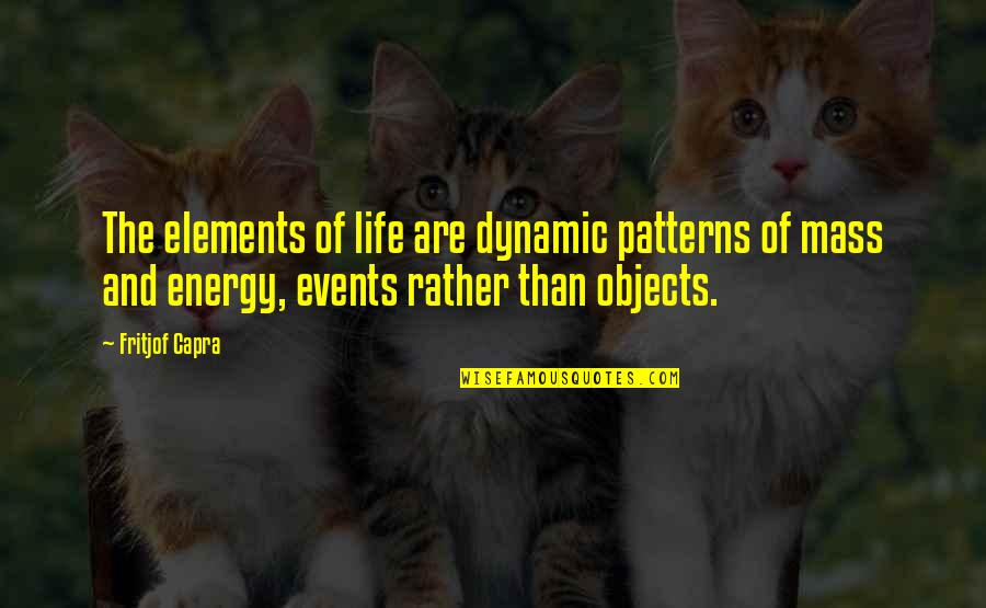 Elements Of Life Quotes By Fritjof Capra: The elements of life are dynamic patterns of