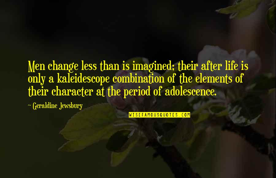 Elements Of Life Quotes By Geraldine Jewsbury: Men change less than is imagined; their after