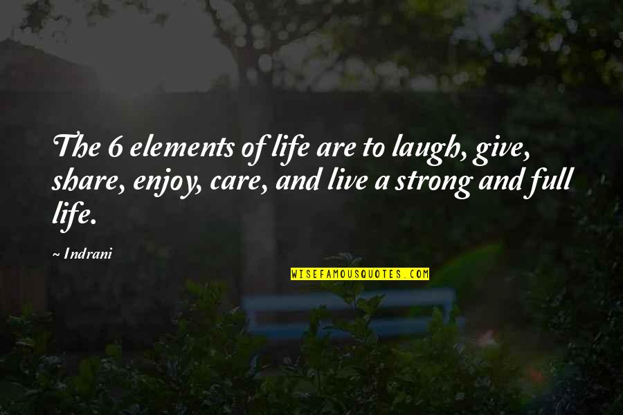 Elements Of Life Quotes By Indrani: The 6 elements of life are to laugh,