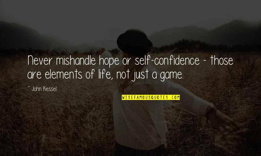 Elements Of Life Quotes By John Kessel: Never mishandle hope or self-confidence - those are
