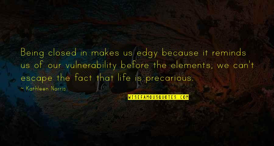Elements Of Life Quotes By Kathleen Norris: Being closed in makes us edgy because it
