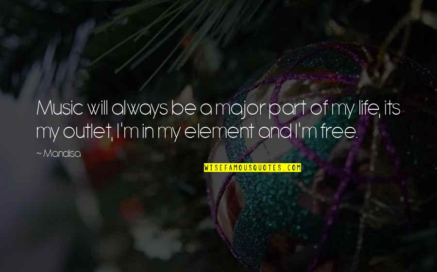 Elements Of Life Quotes By Mandisa: Music will always be a major part of