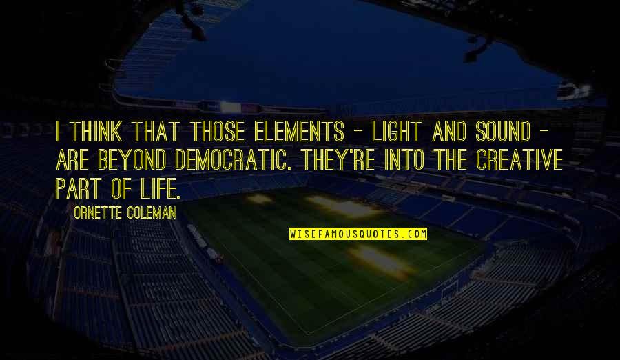 Elements Of Life Quotes By Ornette Coleman: I think that those elements - light and