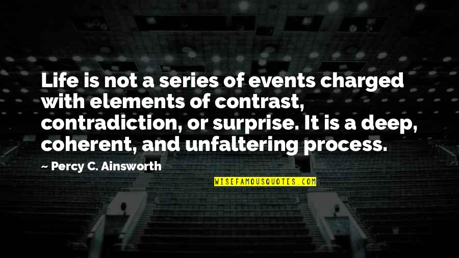 Elements Of Life Quotes By Percy C. Ainsworth: Life is not a series of events charged