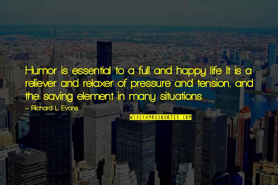 Elements Of Life Quotes By Richard L. Evans: Humor is essential to a full and happy