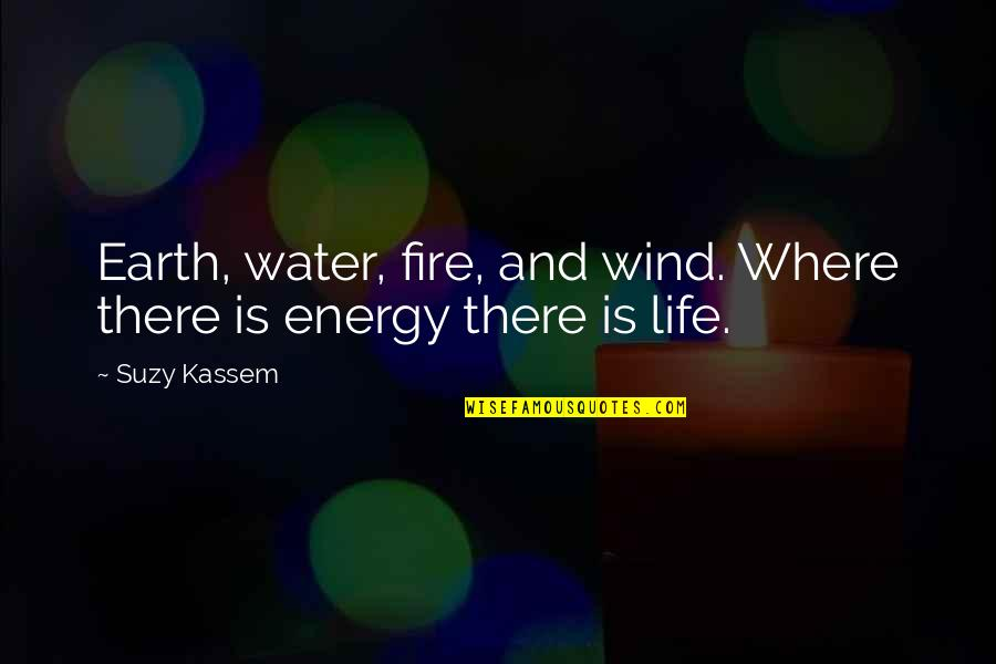 Elements Of Life Quotes By Suzy Kassem: Earth, water, fire, and wind. Where there is