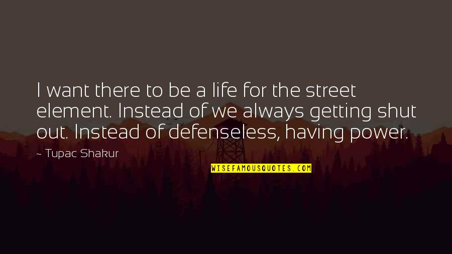 Elements Of Life Quotes By Tupac Shakur: I want there to be a life for