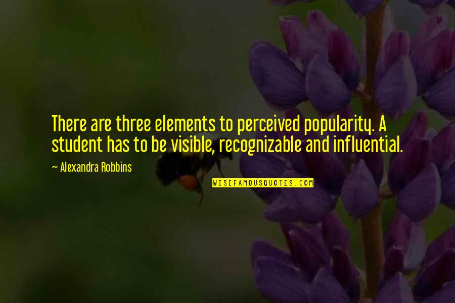 Elements Quotes By Alexandra Robbins: There are three elements to perceived popularity. A