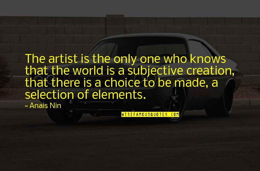 Elements Quotes By Anais Nin: The artist is the only one who knows