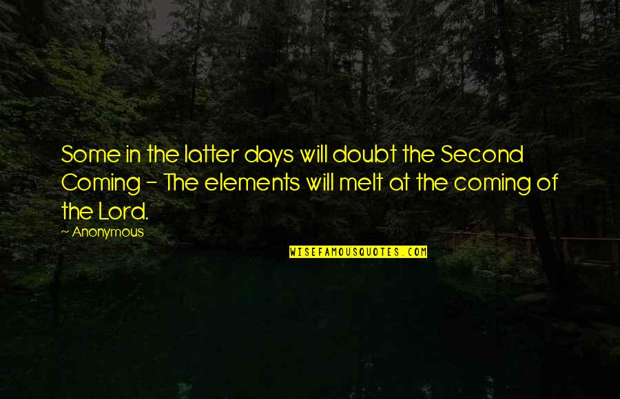 Elements Quotes By Anonymous: Some in the latter days will doubt the
