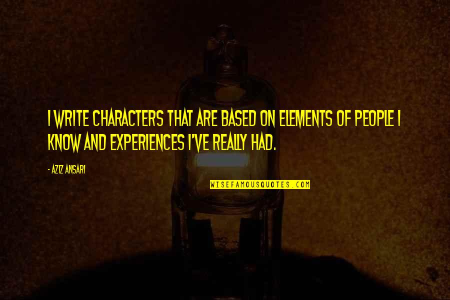Elements Quotes By Aziz Ansari: I write characters that are based on elements