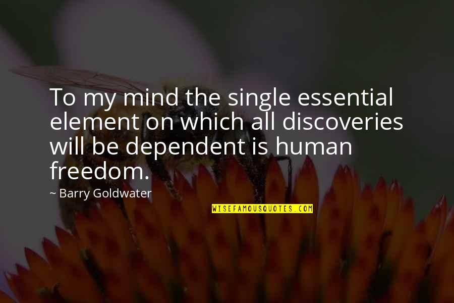 Elements Quotes By Barry Goldwater: To my mind the single essential element on