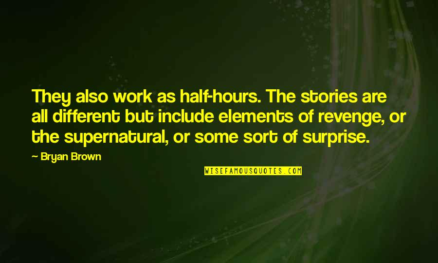Elements Quotes By Bryan Brown: They also work as half-hours. The stories are
