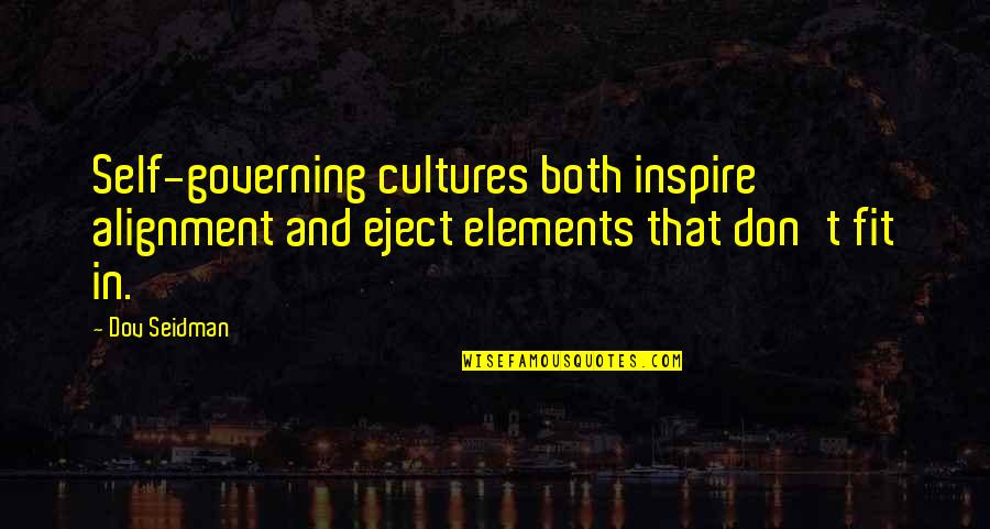 Elements Quotes By Dov Seidman: Self-governing cultures both inspire alignment and eject elements