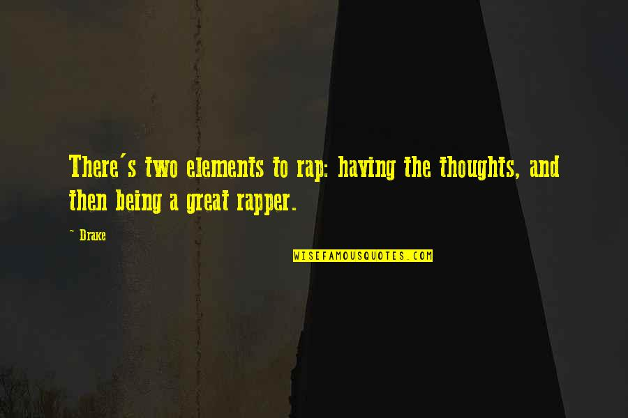 Elements Quotes By Drake: There's two elements to rap: having the thoughts,
