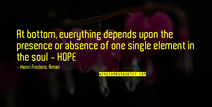 Elements Quotes By Henri Frederic Amiel: At bottom, everything depends upon the presence or