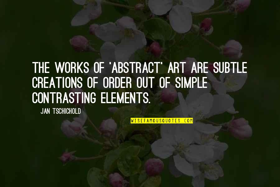 Elements Quotes By Jan Tschichold: The works of 'abstract' art are subtle creations