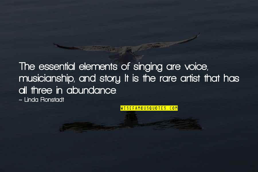 Elements Quotes By Linda Ronstadt: The essential elements of singing are voice, musicianship,