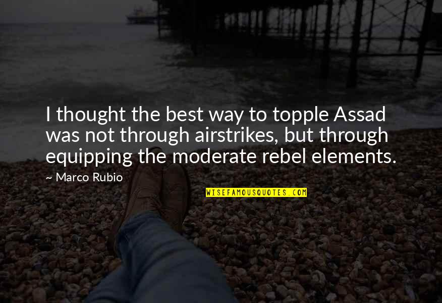 Elements Quotes By Marco Rubio: I thought the best way to topple Assad