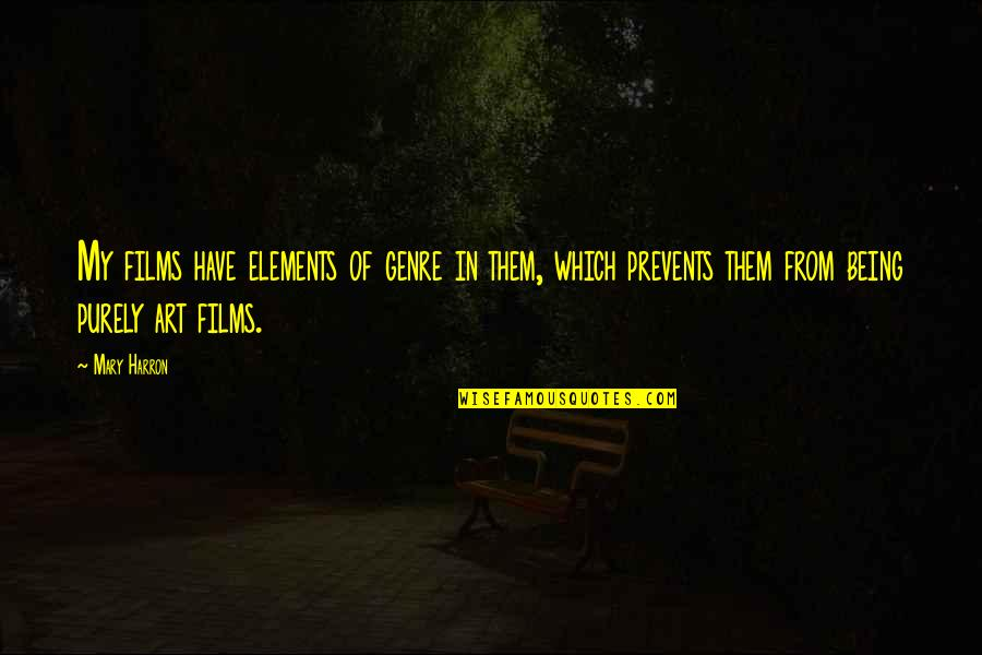 Elements Quotes By Mary Harron: My films have elements of genre in them,