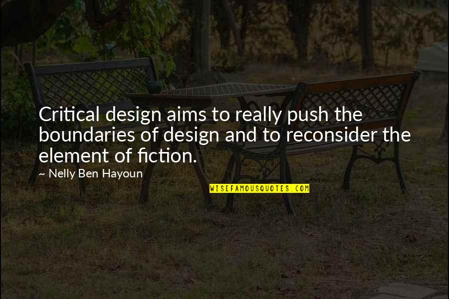 Elements Quotes By Nelly Ben Hayoun: Critical design aims to really push the boundaries