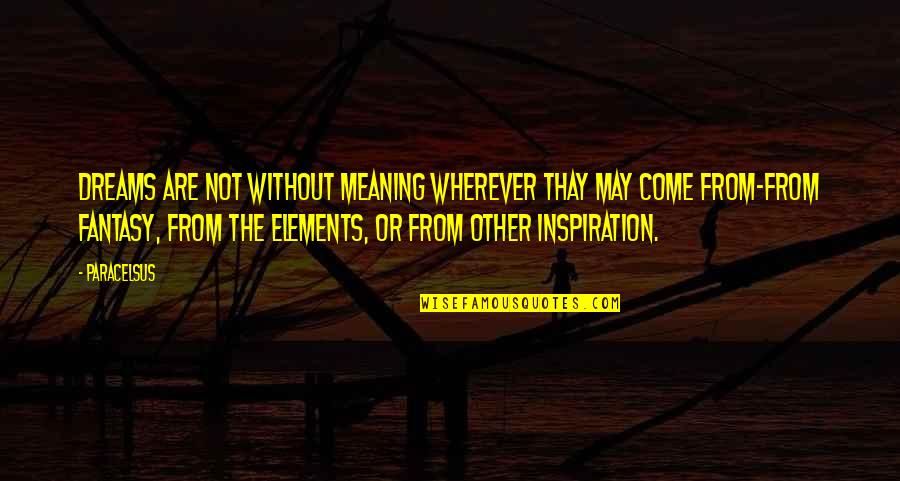 Elements Quotes By Paracelsus: Dreams are not without meaning wherever thay may