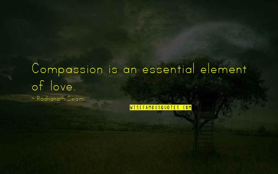 Elements Quotes By Radhanath Swami: Compassion is an essential element of love.