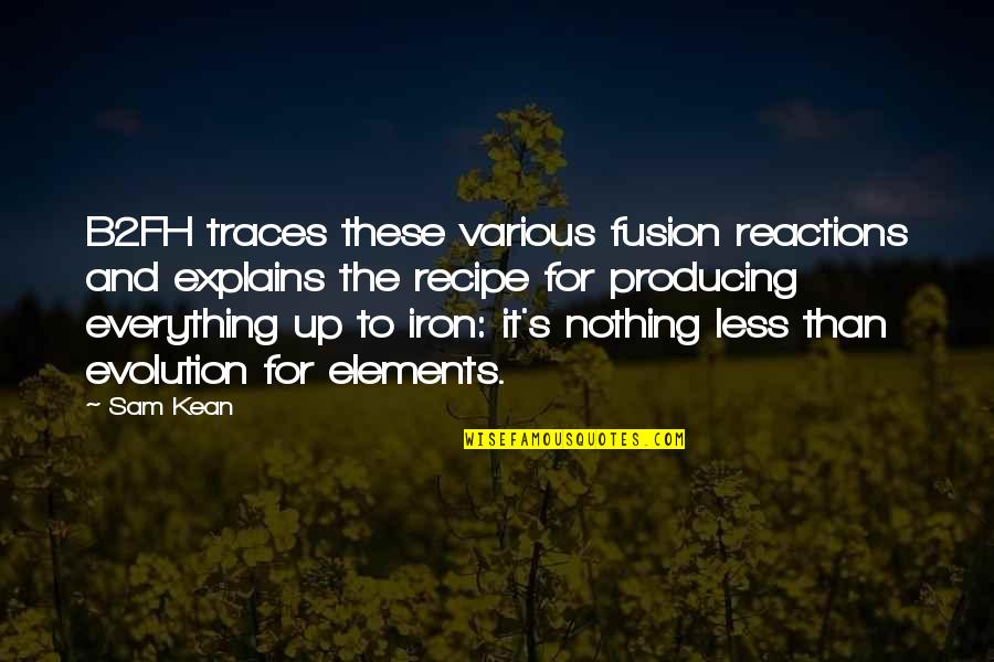 Elements Quotes By Sam Kean: B2FH traces these various fusion reactions and explains
