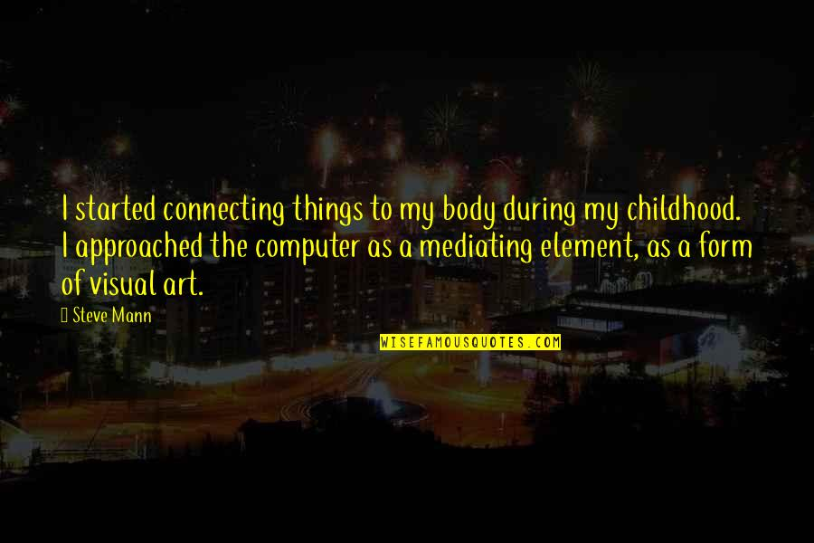 Elements Quotes By Steve Mann: I started connecting things to my body during