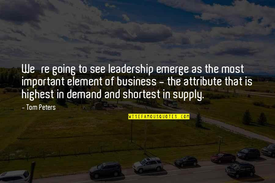 Elements Quotes By Tom Peters: We're going to see leadership emerge as the