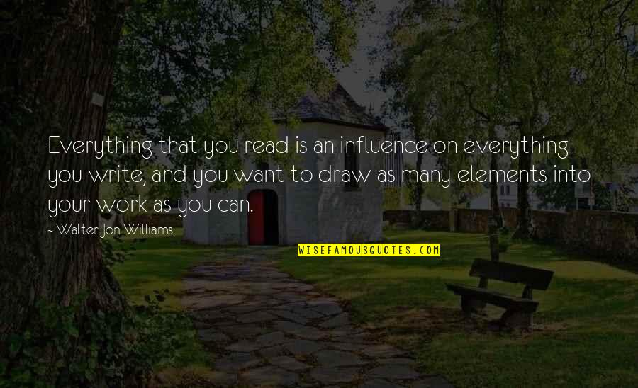 Elements Quotes By Walter Jon Williams: Everything that you read is an influence on