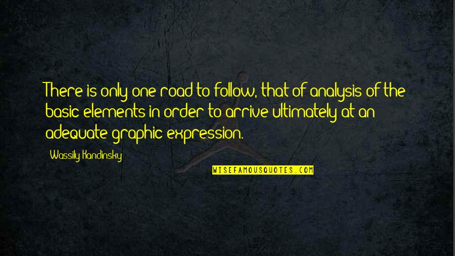 Elements Quotes By Wassily Kandinsky: There is only one road to follow, that