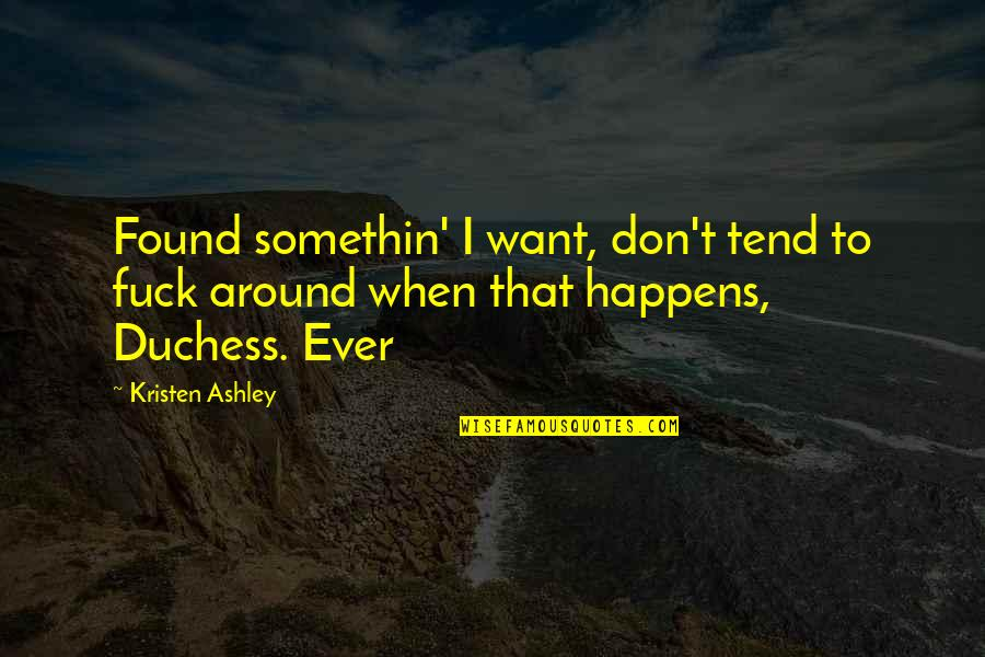 Elena Arzak Quotes By Kristen Ashley: Found somethin' I want, don't tend to fuck