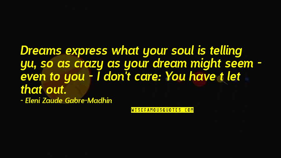 Eleni Quotes By Eleni Zaude Gabre-Madhin: Dreams express what your soul is telling yu,