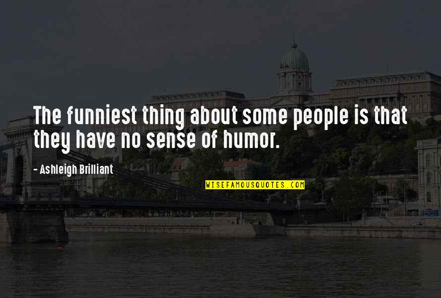 Elephone Quotes By Ashleigh Brilliant: The funniest thing about some people is that