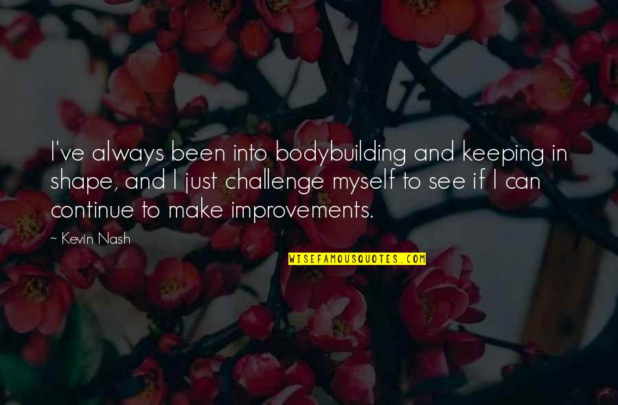 Elephone Quotes By Kevin Nash: I've always been into bodybuilding and keeping in
