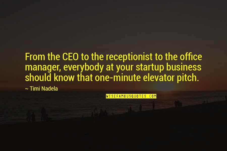 Elevator Pitch Quotes By Timi Nadela: From the CEO to the receptionist to the