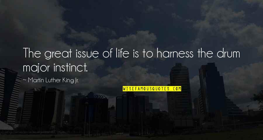 Eleventh Doctor Memorable Quotes By Martin Luther King Jr.: The great issue of life is to harness