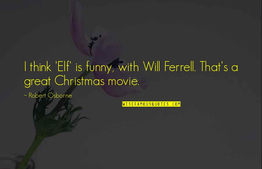 Elf Movie Quotes By Robert Osborne: I think 'Elf' is funny, with Will Ferrell.