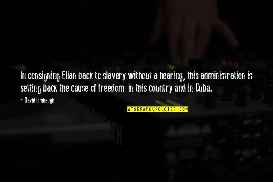 Elian Quotes By David Limbaugh: In consigning Elian back to slavery without a
