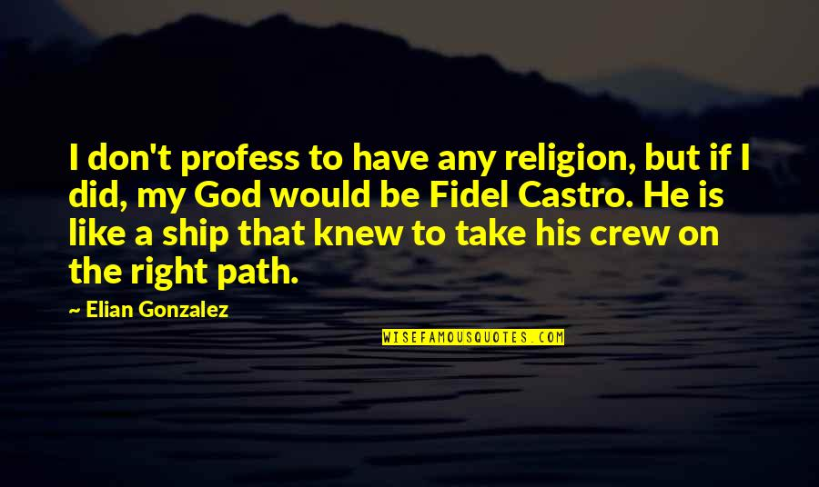 Elian Quotes By Elian Gonzalez: I don't profess to have any religion, but