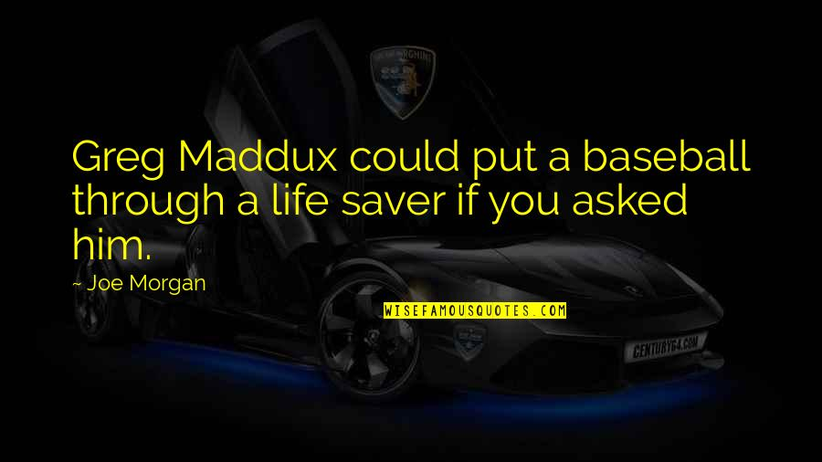 Elian Quotes By Joe Morgan: Greg Maddux could put a baseball through a