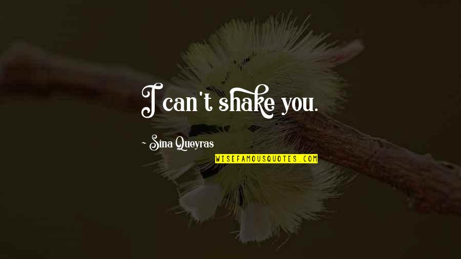 Elian Quotes By Sina Queyras: I can't shake you.